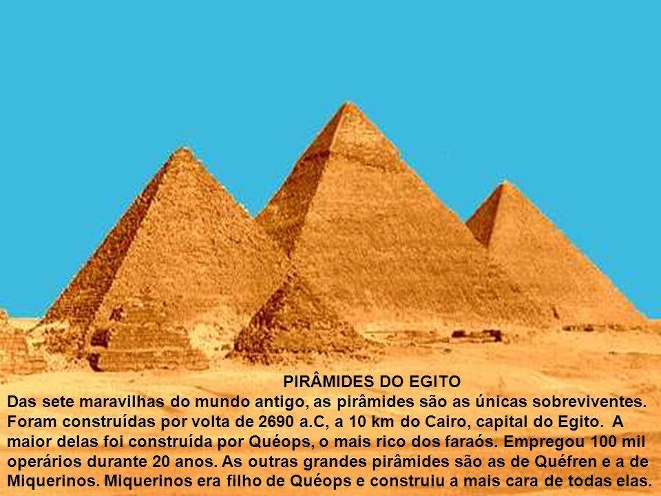 PIRÂMIDES DO EGITO Das sete maravilhas do mundo antigo, as pirâmides são as únicas sobreviventes. Foram construídas por volta de 2690 a.C, a 10 km do