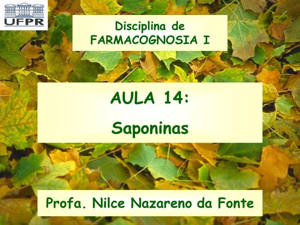 AULA 14: Saponinas Profa. Nilce Nazareno da Fonte Disciplina de FARMACOGNOSIA I