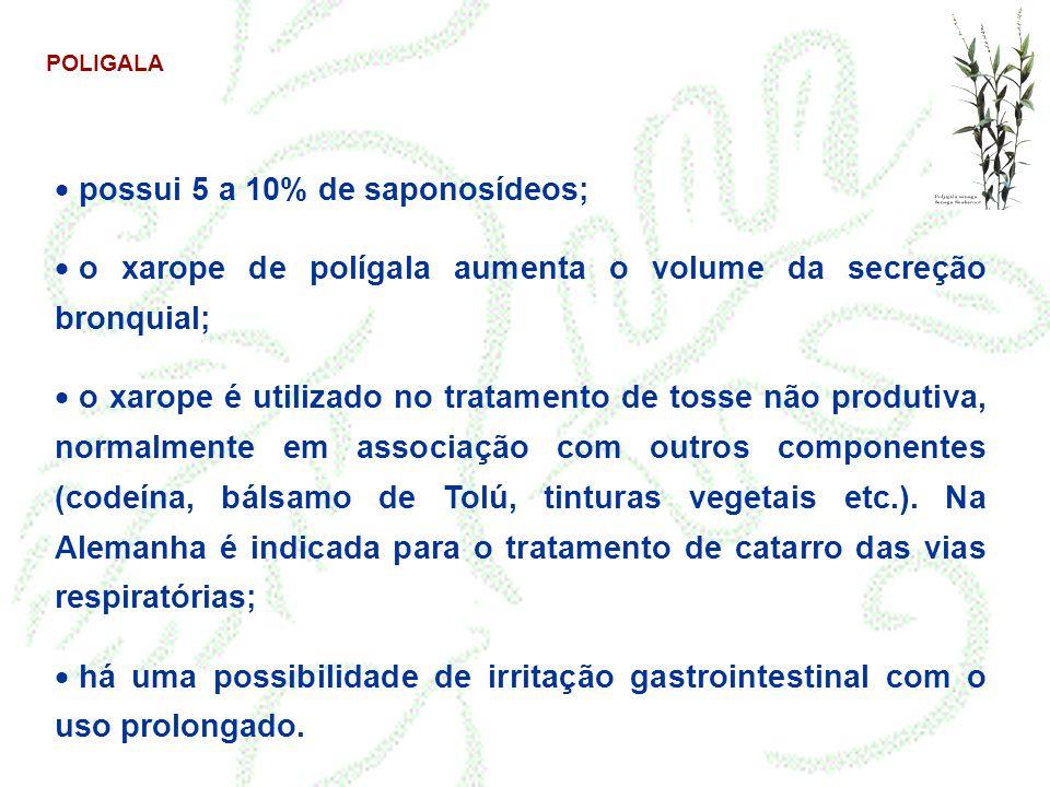POLIGALA  possui 5 a 10% de saponosídeos;  o xarope de polígala aumenta o volume da secreção bronquial;  o xarope é utilizado no tratamento de toss