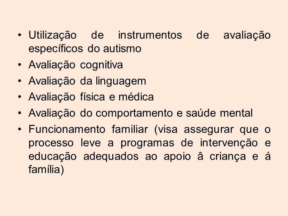 •Utilização de instrumentos de avaliação específicos do autismo •Avaliação cognitiva •Avaliação da linguagem •Avaliação física e médica •Avaliação do comportamento e saúde mental •Funcionamento familiar (visa assegurar que o processo leve a programas de intervenção e educação adequados ao apoio â criança e á família)