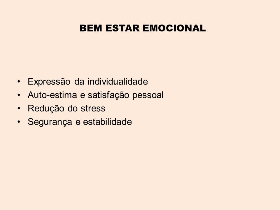 BEM ESTAR EMOCIONAL •Expressão da individualidade •Auto-estima e satisfação pessoal •Redução do stress •Segurança e estabilidade