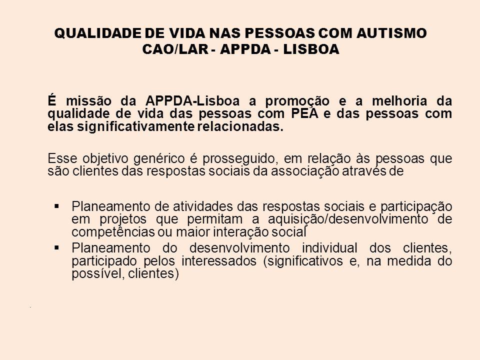 QUALIDADE DE VIDA NAS PESSOAS COM AUTISMO CAO/LAR - APPDA - LISBOA É missão da APPDA-Lisboa a promoção e a melhoria da qualidade de vida das pessoas com PEA e das pessoas com elas significativamente relacionadas.