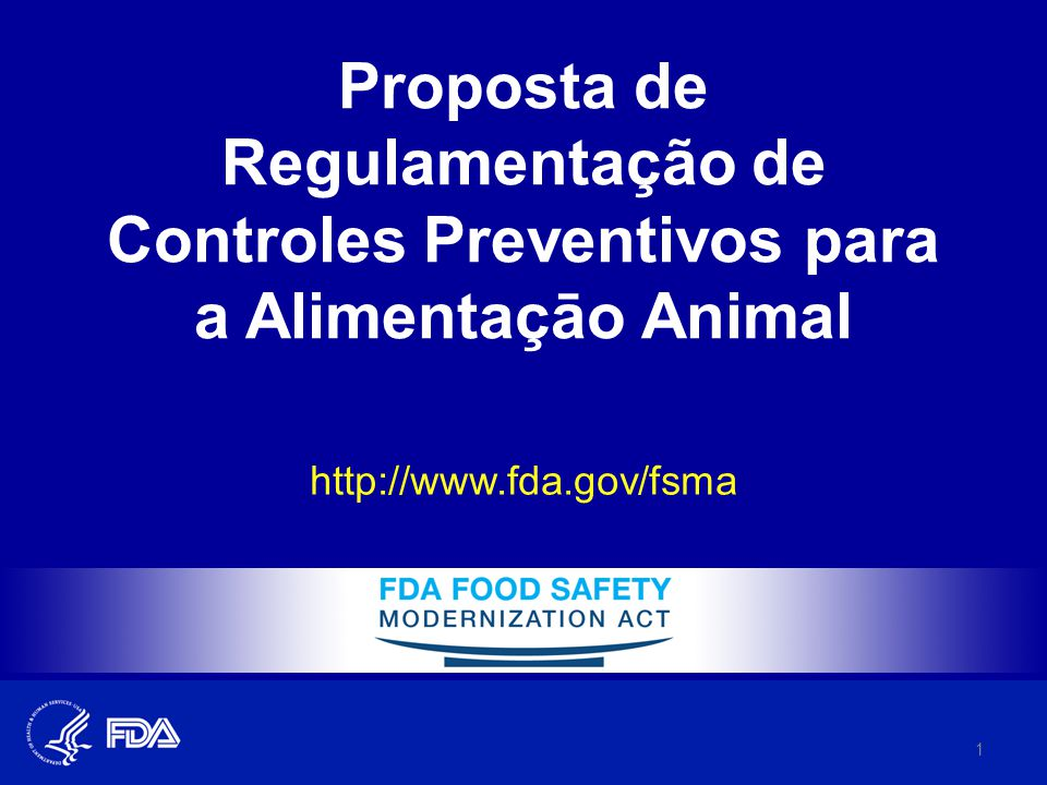 Proposta de Regulamentação de Controles Preventivos para a Alimentaçāo Animal http://www.fda.gov/fsma 1