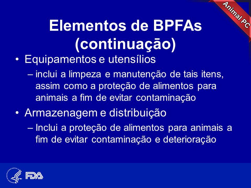 Elementos de BPFAs (continuaçāo) •Equipamentos e utensílios –inclui a limpeza e manutenção de tais itens, assim como a proteção de alimentos para anim