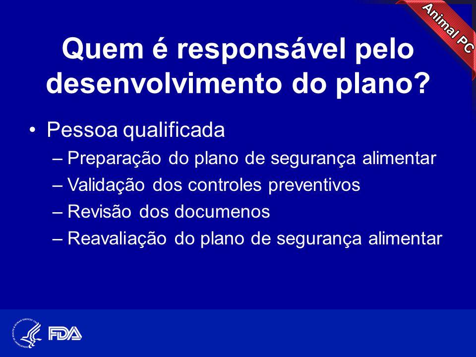 Quem é responsável pelo desenvolvimento do plano? •Pessoa qualificada –Preparação do plano de segurança alimentar –Validação dos controles preventivos