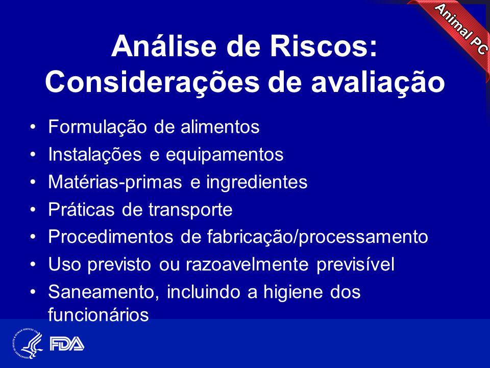 Análise de Riscos: Considerações de avaliação •Formulação de alimentos •Instalações e equipamentos •Matérias-primas e ingredientes •Práticas de transp