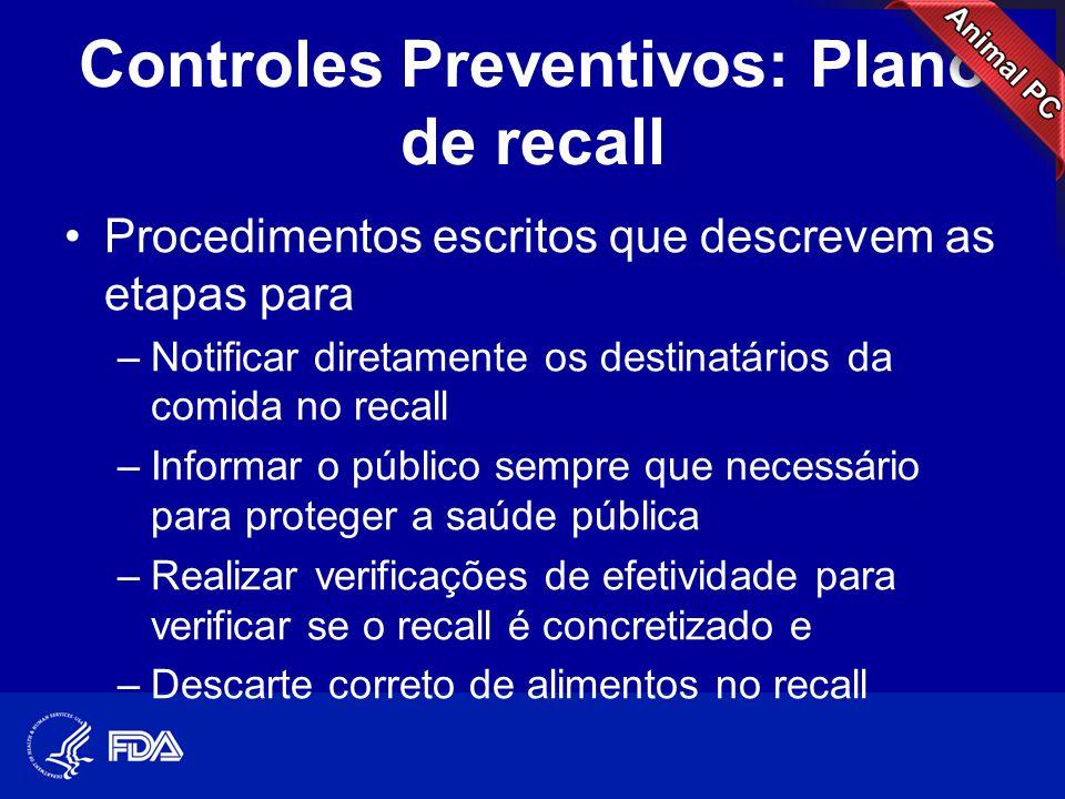 Controles Preventivos: Plano de recall •Procedimentos escritos que descrevem as etapas para –Notificar diretamente os destinatários da comida no recal