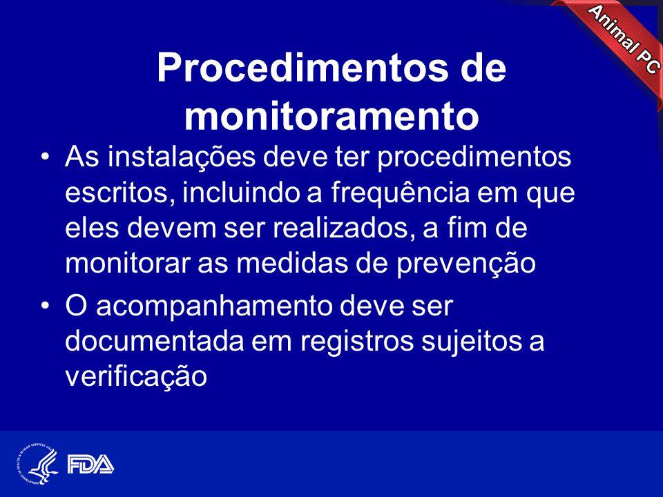 Procedimentos de monitoramento •As instalações deve ter procedimentos escritos, incluindo a frequência em que eles devem ser realizados, a fim de moni