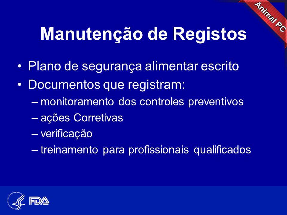 Manutenção de Registos •Plano de segurança alimentar escrito •Documentos que registram: –monitoramento dos controles preventivos –ações Corretivas –ve