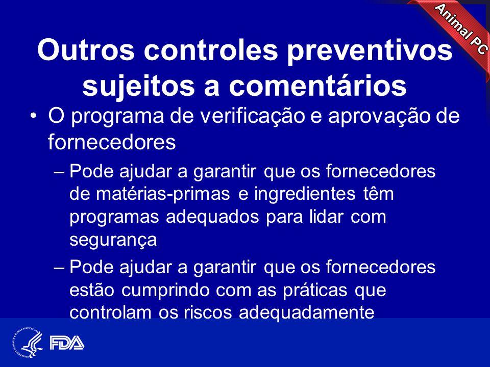 Outros controles preventivos sujeitos a comentários •O programa de verificação e aprovação de fornecedores –Pode ajudar a garantir que os fornecedores