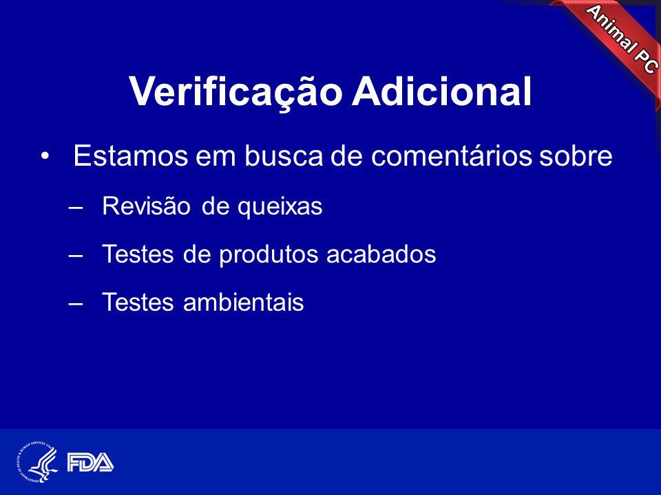 Verificação Adicional •Estamos em busca de comentários sobre –Revisão de queixas –Testes de produtos acabados –Testes ambientais