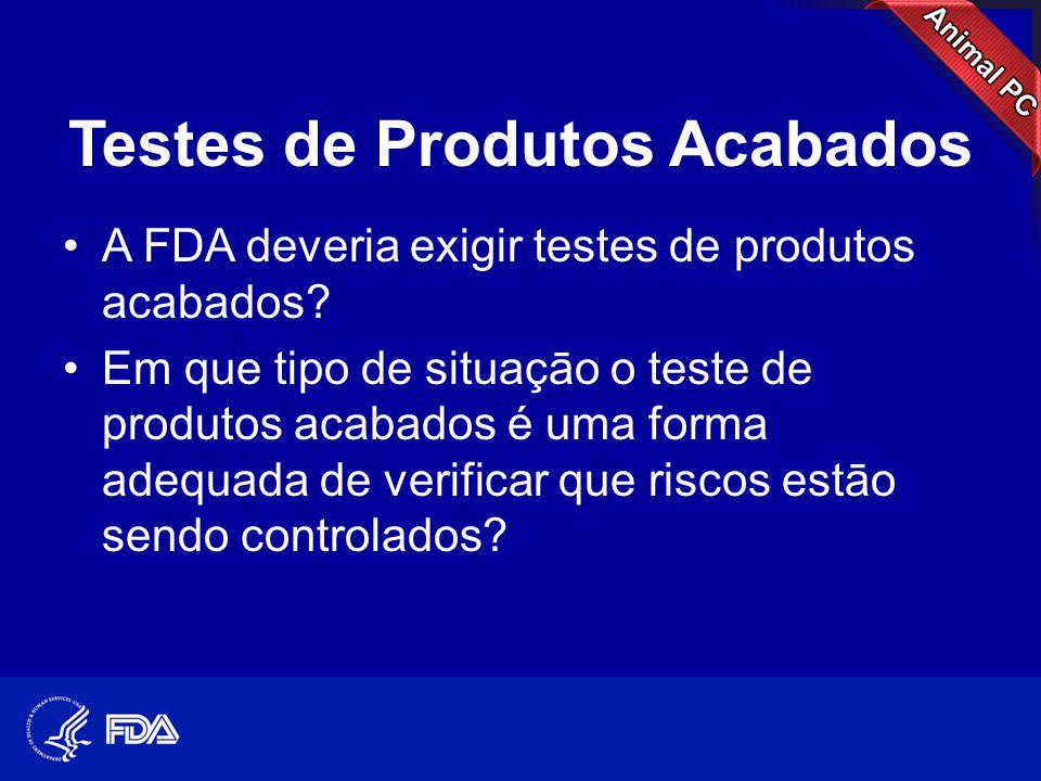 Testes de Produtos Acabados •A FDA deveria exigir testes de produtos acabados? •Em que tipo de situaçāo o teste de produtos acabados é uma forma adequ