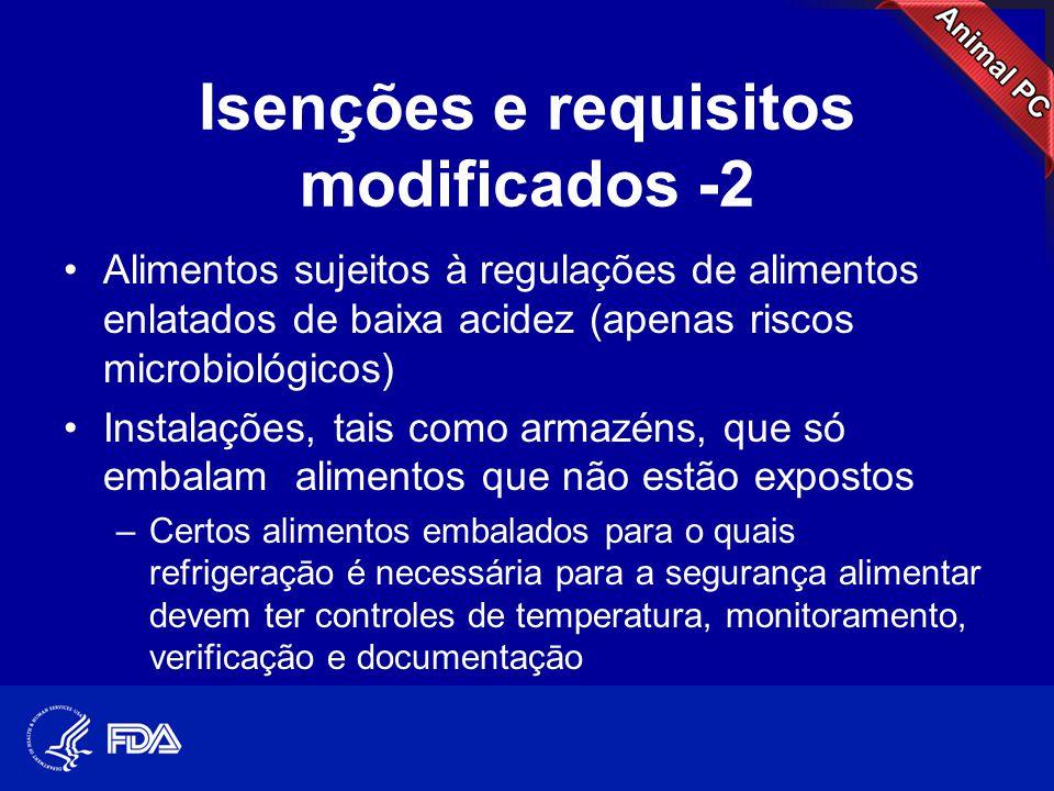 Isenções e requisitos modificados -2 •Alimentos sujeitos à regulações de alimentos enlatados de baixa acidez (apenas riscos microbiológicos) •Instalaç