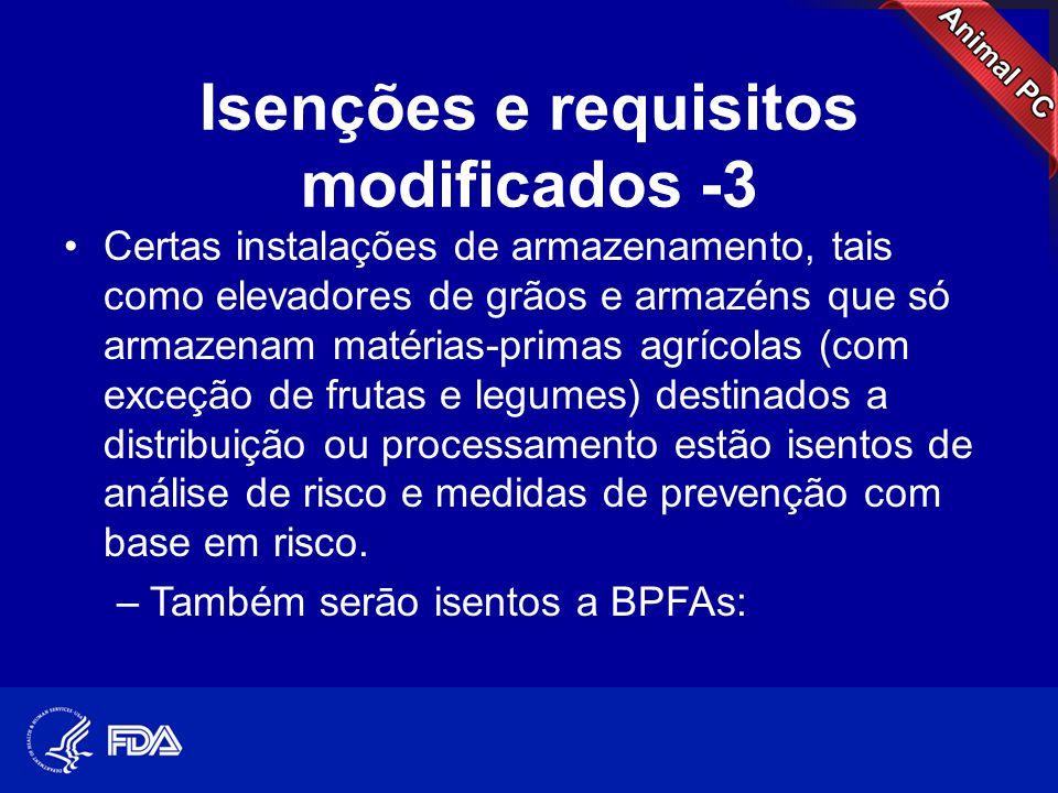 Isenções e requisitos modificados -3 •Certas instalações de armazenamento, tais como elevadores de grãos e armazéns que só armazenam matérias-primas a