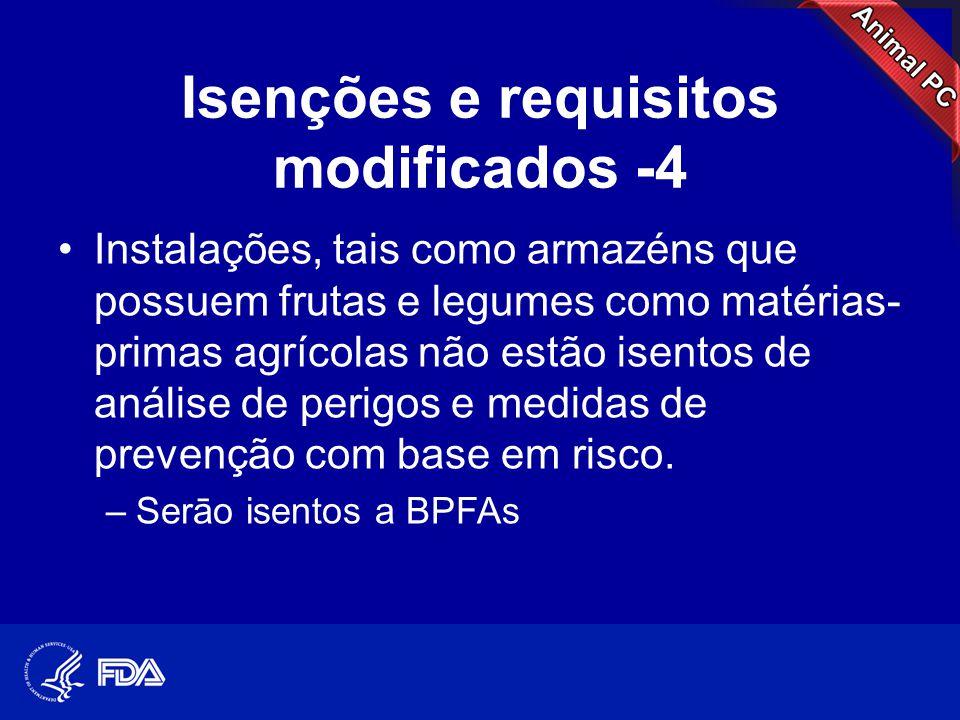 Isenções e requisitos modificados -4 •Instalações, tais como armazéns que possuem frutas e legumes como matérias- primas agrícolas não estão isentos d