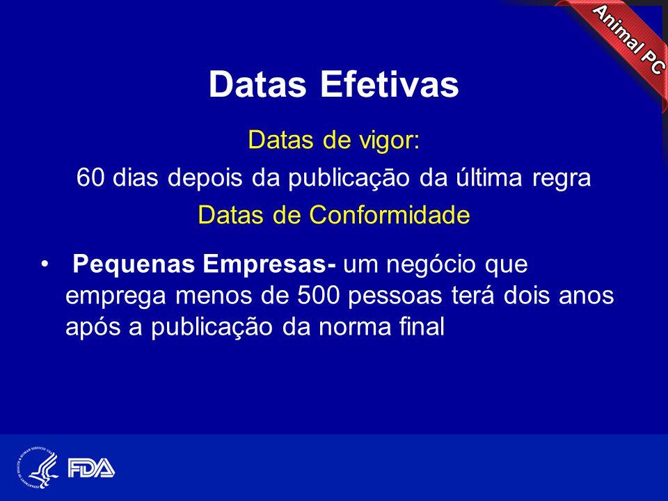 Datas Efetivas Datas de vigor: 60 dias depois da publicaçāo da última regra Datas de Conformidade • Pequenas Empresas- um negócio que emprega menos de