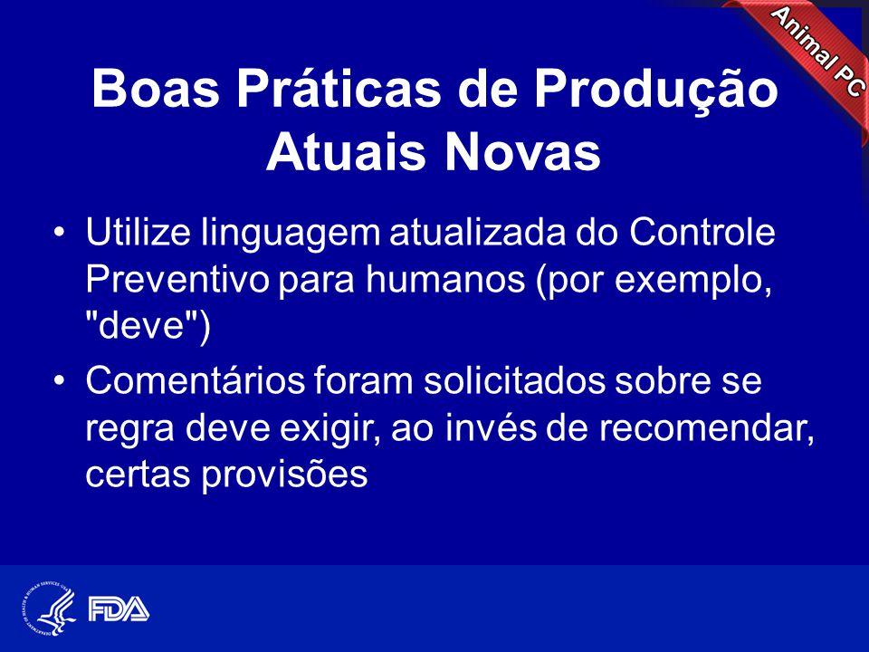 Boas Práticas de Produção Atuais Novas •Utilize linguagem atualizada do Controle Preventivo para humanos (por exemplo,