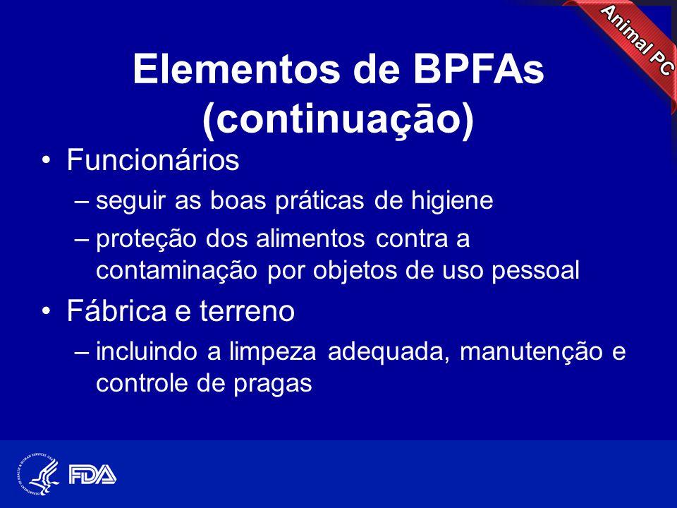 Elementos de BPFAs (continuaçāo) •Funcionários –seguir as boas práticas de higiene –proteção dos alimentos contra a contaminação por objetos de uso pe