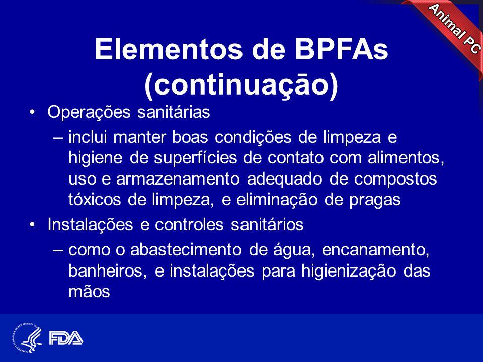 Elementos de BPFAs (continuaçāo) •Processos e controles incluem: –seguir os princípios de saneamento adequados –rotulagem adequada dos ingredientes e dos alimentos para animais finalizados –garantir a segurança de matérias-primas –prevenção de contaminação de comidas para animais durante o processamento