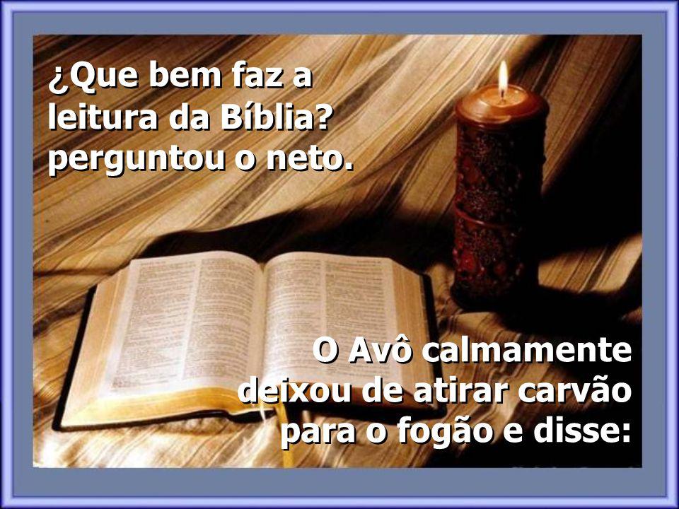 """Um dia, o neto perguntou: """"Avô, eu tento ler a Bíblia, e gosto, mas eu não entendo, e o que pareço entender me esqueço logo que eu fecho o livro""""."""