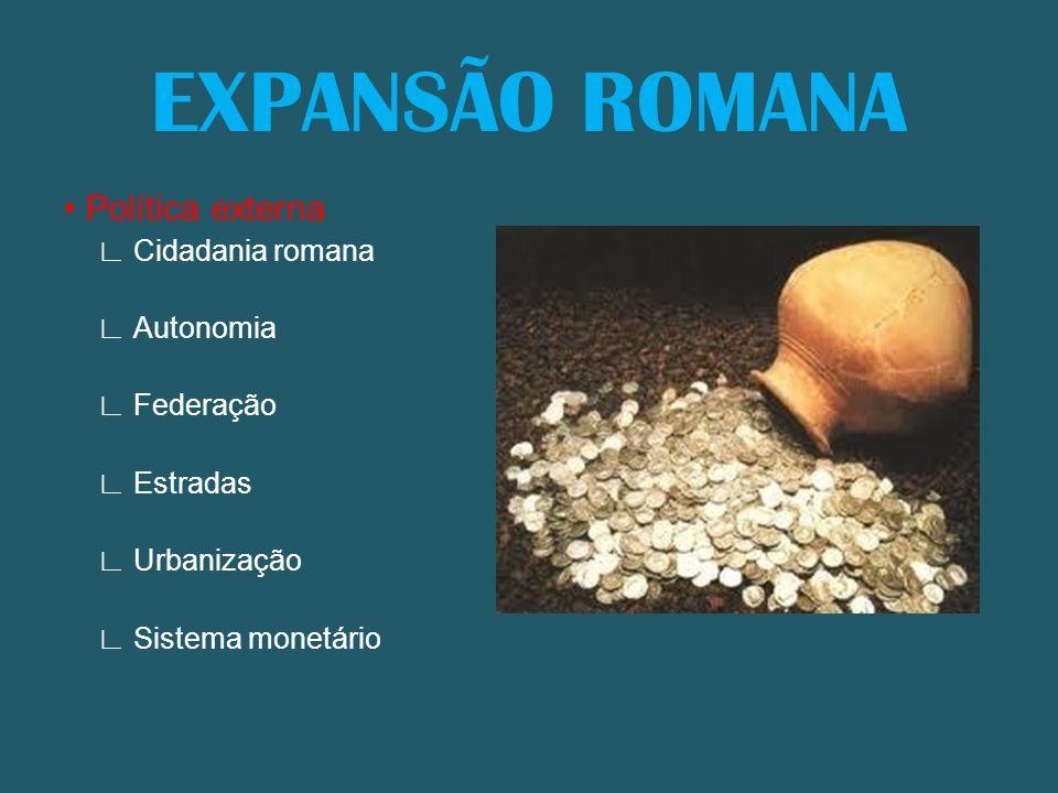 • Política externa ∟ Cidadania romana ∟ Autonomia ∟ Federação ∟ Estradas ∟ Urbanização ∟ Sistema monetário EXPANSÃO ROMANA