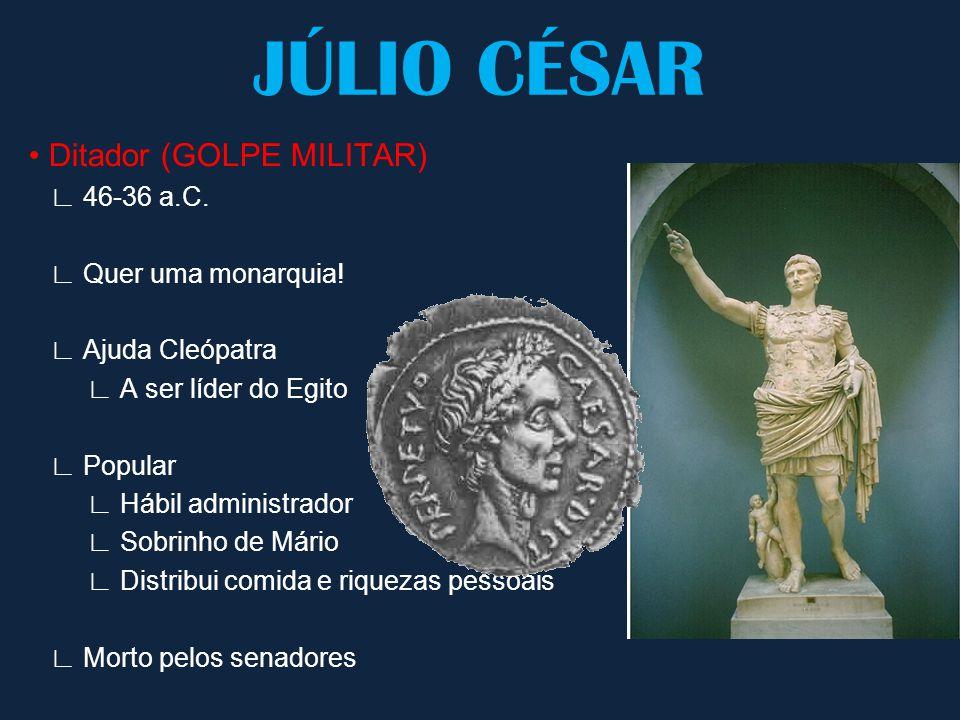 JÚLIO CÉSAR • Ditador (GOLPE MILITAR) ∟ 46-36 a.C. ∟ Quer uma monarquia! ∟ Ajuda Cleópatra ∟ A ser líder do Egito ∟ Popular ∟ Hábil administrador ∟ So