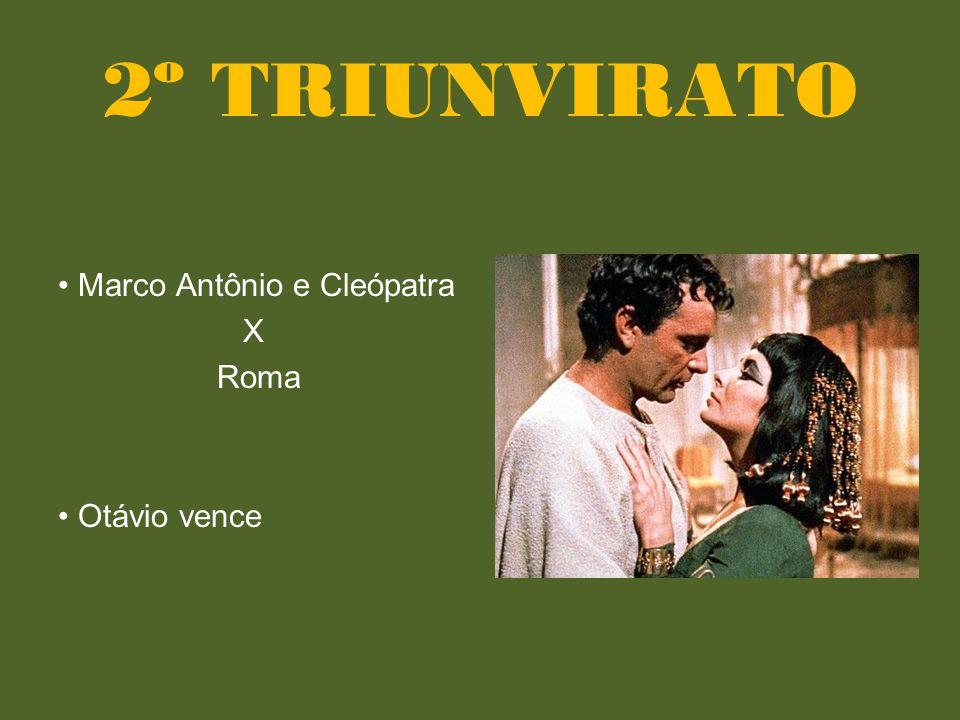 • Marco Antônio e Cleópatra X Roma • Otávio vence 2º TRIUNVIRATO