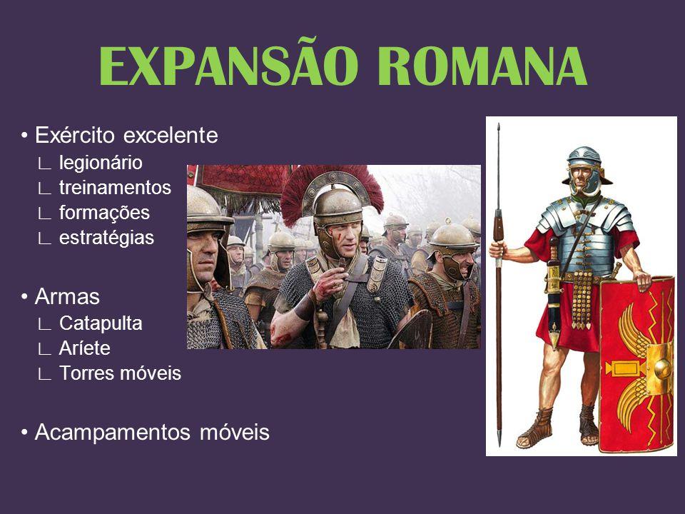 EXPANSÃO ROMANA • Exército excelente ∟ legionário ∟ treinamentos ∟ formações ∟ estratégias • Armas ∟ Catapulta ∟ Aríete ∟ Torres móveis • Acampamentos