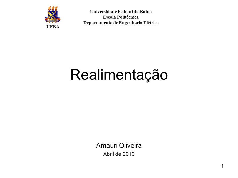 1 Realimentação Amauri Oliveira Abril de 2010 Universidade Federal da Bahia Escola Politécnica Departamento de Engenharia Elétrica UFBA
