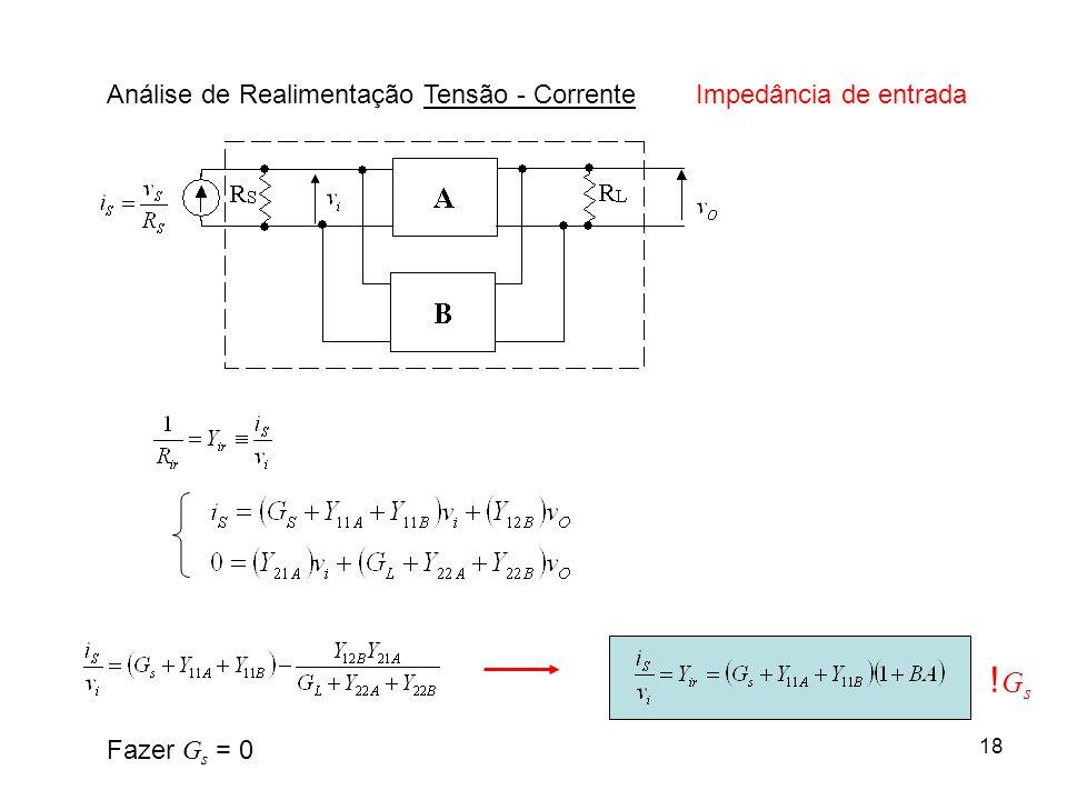 18 Análise de Realimentação Tensão - CorrenteImpedância de entrada !Gs!Gs Fazer G s = 0