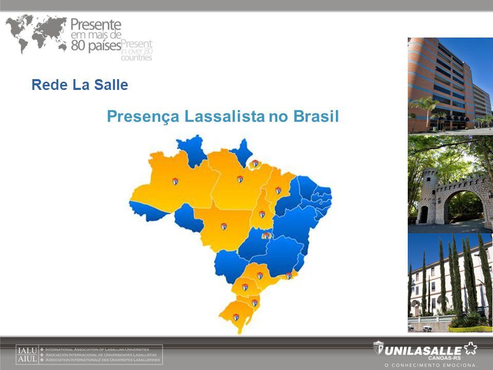 Ensino Superior no Brasil  RS - Unilasalle - Canoas  AM - Faculdade La Salle - Manaus  MT - Faculdade La Salle - Lucas  RS - Unilasalle - Estrela  RJ - Unilasalle - Rio de Janeiro  RS - Faculdade La Salle - Caxias do Sul