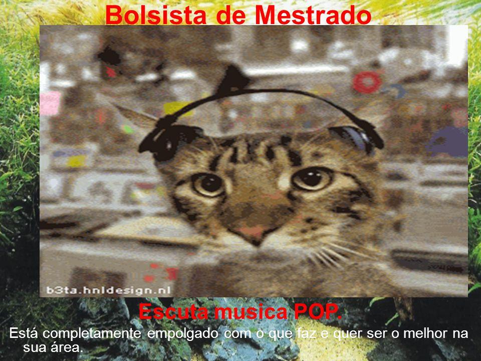 Bolsista de Mestrado Escuta musica POP.