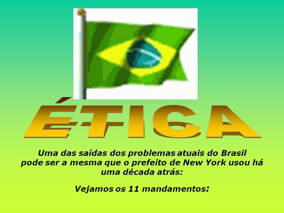 Uma das saídas dos problemas atuais do Brasil pode ser a mesma que o prefeito de New York usou há uma década atrás: Vejamos os 11 mandamentos :