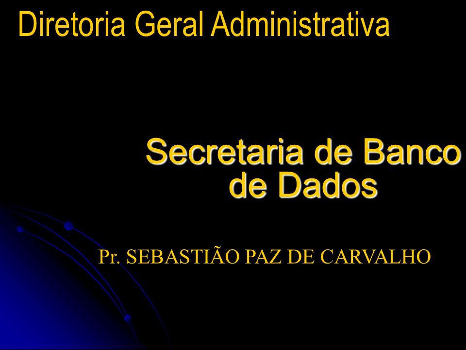 Secretaria de Banco de Dados Diretoria Geral Administrativa Pr. SEBASTIÃO PAZ DE CARVALHO