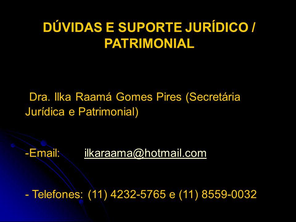 DÚVIDAS E SUPORTE JURÍDICO / PATRIMONIAL Dra. Ilka Raamá Gomes Pires (Secretária Jurídica e Patrimonial) -Email: ilkaraama@hotmail.comilkaraama@hotmai