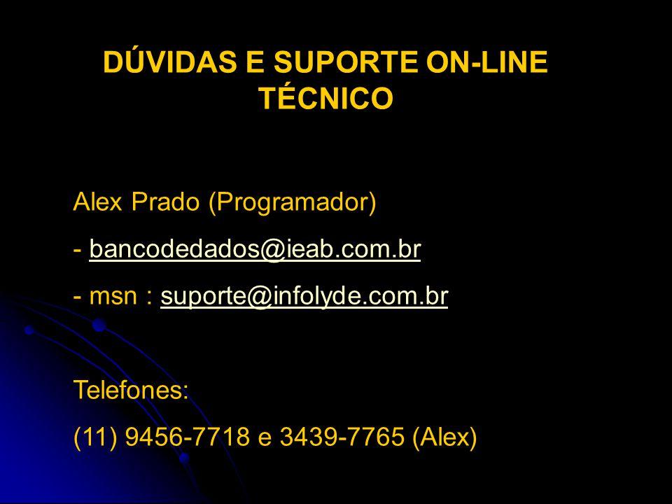 DÚVIDAS E SUPORTE ON-LINE TÉCNICO Alex Prado (Programador) - bancodedados@ieab.com.brbancodedados@ieab.com.br - msn : suporte@infolyde.com.brsuporte@i