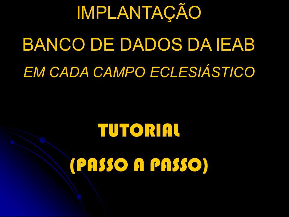 IMPLANTAÇÃO BANCO DE DADOS DA IEAB EM CADA CAMPO ECLESIÁSTICO TUTORIAL (PASSO A PASSO)