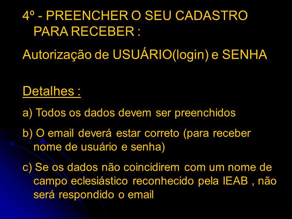 4º - PREENCHER O SEU CADASTRO PARA RECEBER : Autorização de USUÁRIO(login) e SENHA Detalhes : a) Todos os dados devem ser preenchidos b) O email dever