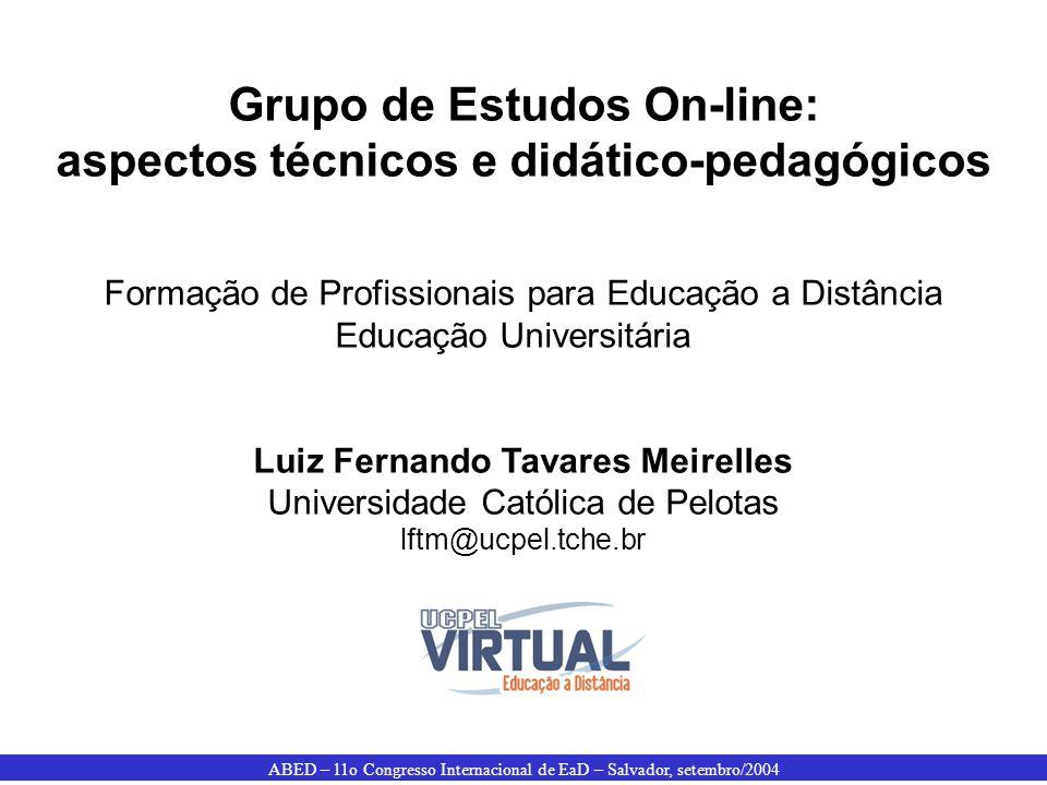 ABED – 11o Congresso Internacional de EaD – Salvador, setembro/2004 Grupo de Estudos On-line: aspectos técnicos e didático-pedagógicos Formação de Pro