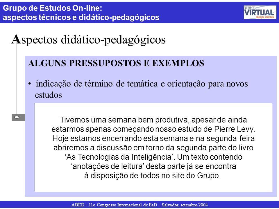ABED – 11o Congresso Internacional de EaD – Salvador, setembro/2004 Grupo de Estudos On-line: aspectos técnicos e didático-pedagógicos A spectos didát