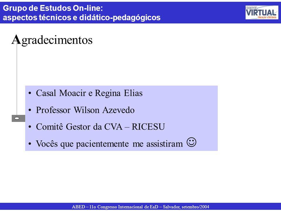 ABED – 11o Congresso Internacional de EaD – Salvador, setembro/2004 Grupo de Estudos On-line: aspectos técnicos e didático-pedagógicos A gradecimentos