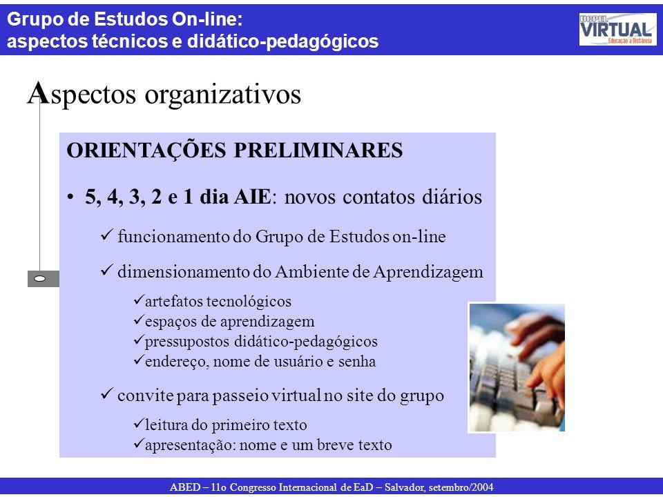 ABED – 11o Congresso Internacional de EaD – Salvador, setembro/2004 Grupo de Estudos On-line: aspectos técnicos e didático-pedagógicos A spectos organ