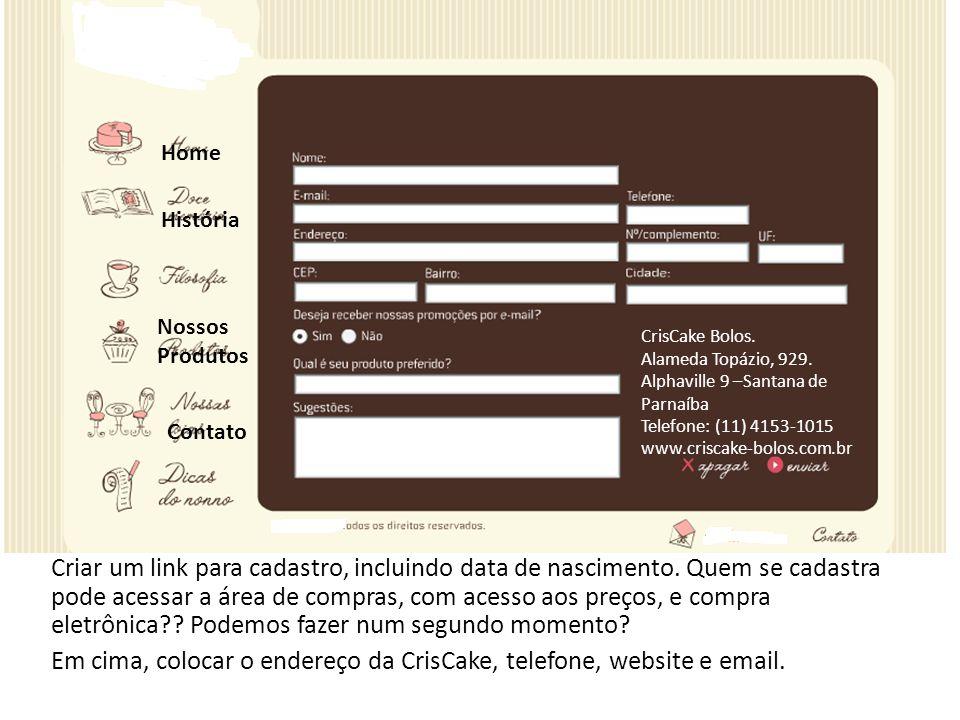 Criar um link para cadastro, incluindo data de nascimento. Quem se cadastra pode acessar a área de compras, com acesso aos preços, e compra eletrônica