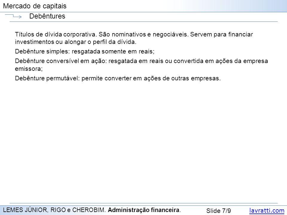 lavratti.com Slide 7/9 Mercado de capitais Debêntures LEMES JÚNIOR, RIGO e CHEROBIM. Administração financeira. Títulos de dívida corporativa. São nomi