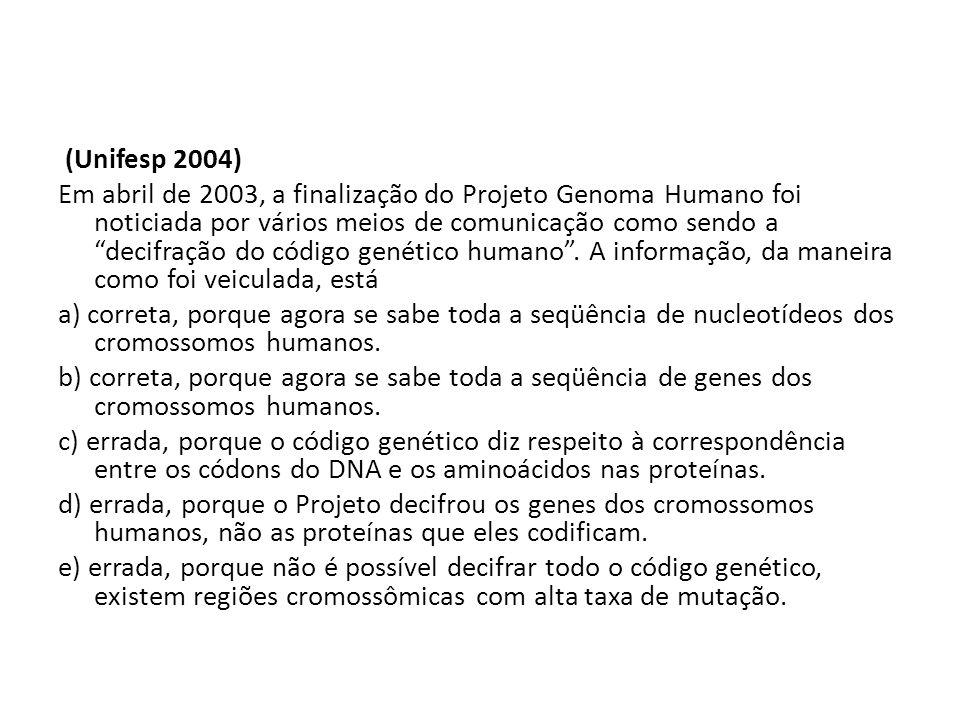 """(Unifesp 2004) Em abril de 2003, a finalização do Projeto Genoma Humano foi noticiada por vários meios de comunicação como sendo a """"decifração do códi"""
