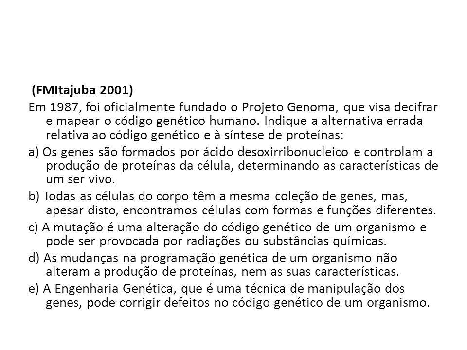 (FMItajuba 2001) Em 1987, foi oficialmente fundado o Projeto Genoma, que visa decifrar e mapear o código genético humano. Indique a alternativa errada