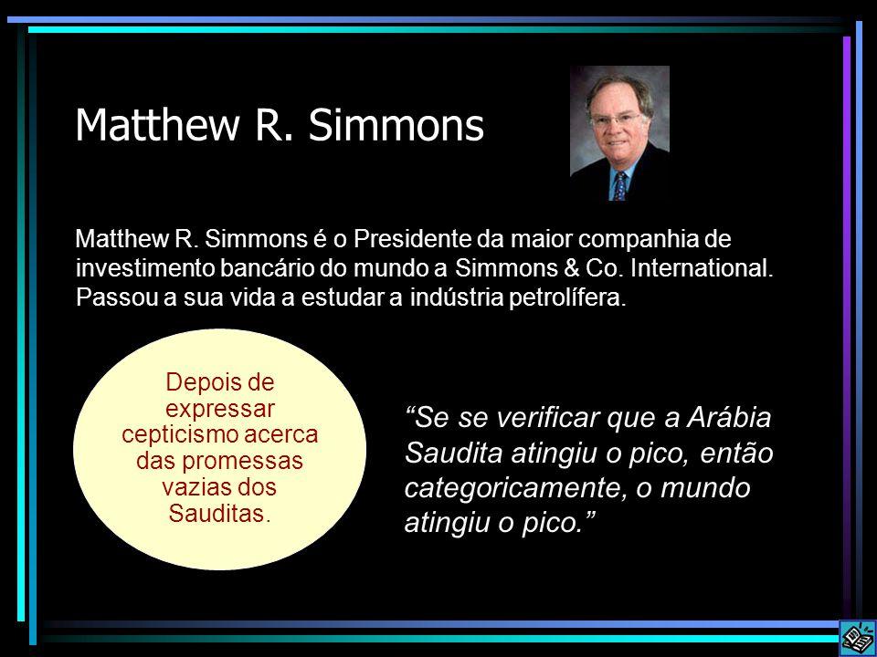 Matthew R. Simmons Matthew R. Simmons é o Presidente da maior companhia de investimento bancário do mundo a Simmons & Co. International. Passou a sua