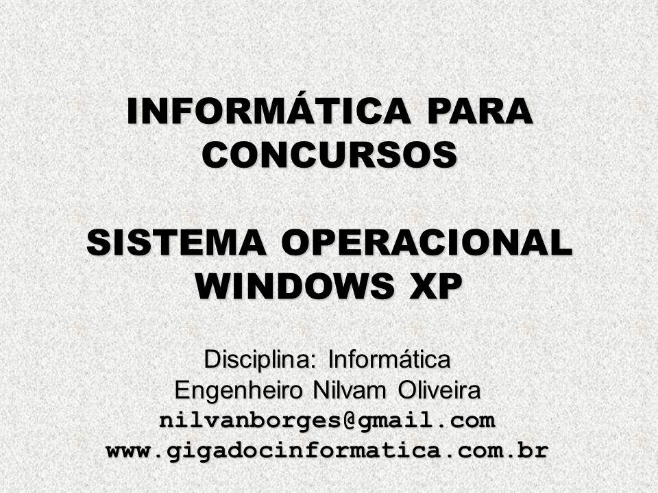 INFORMÁTICA PARA CONCURSOS SISTEMA OPERACIONAL WINDOWS XP Disciplina: Informática Engenheiro Nilvam Oliveira nilvanborges@gmail.comwww.gigadocinformatica.com.br