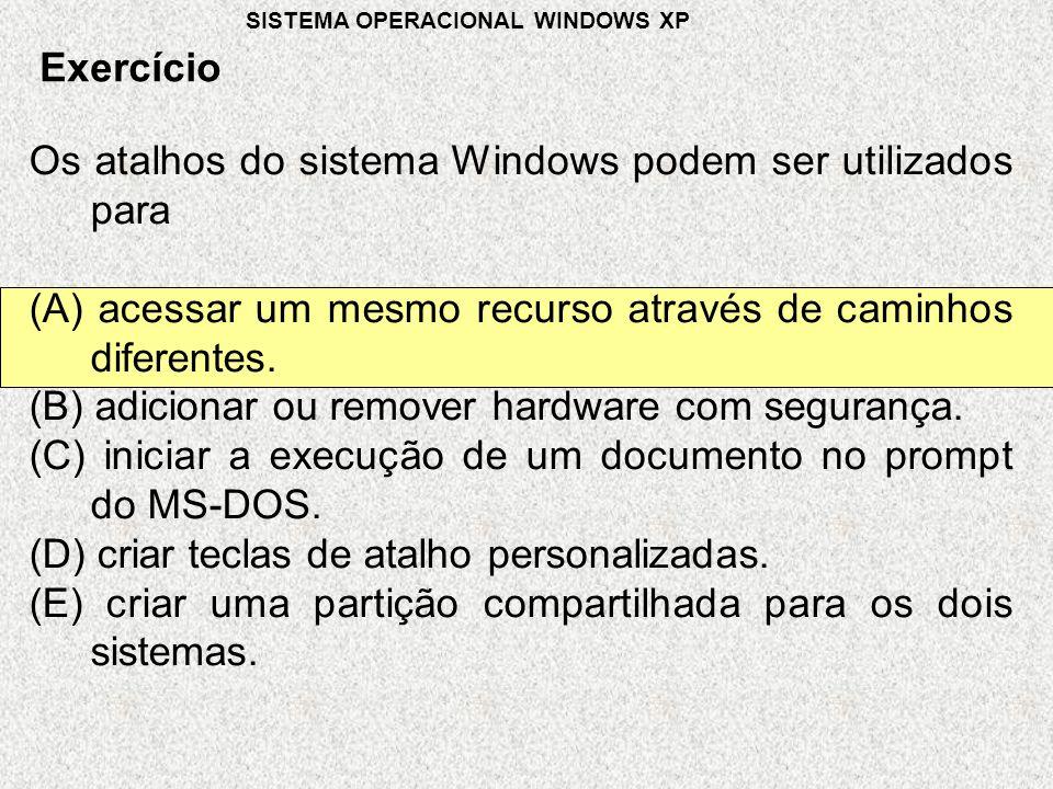 Os atalhos do sistema Windows podem ser utilizados para (A) acessar um mesmo recurso através de caminhos diferentes.