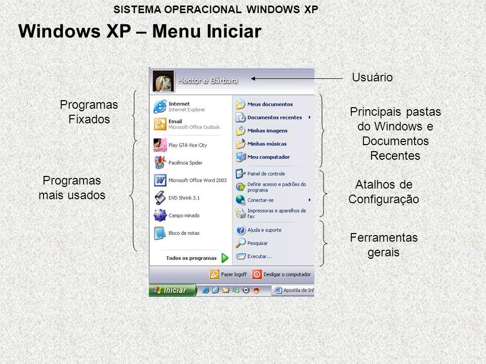 Programas Fixados Usuário Programas mais usados Principais pastas do Windows e Documentos Recentes Atalhos de Configuração Ferramentas gerais Windows XP – Menu Iniciar SISTEMA OPERACIONAL WINDOWS XP